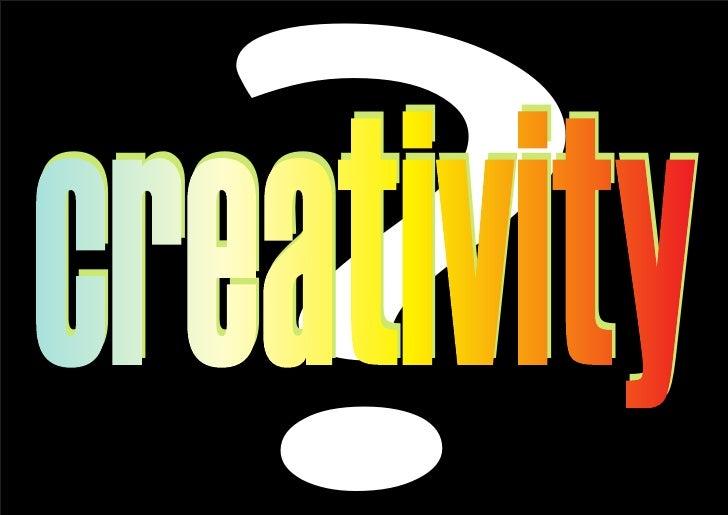 ? creativity