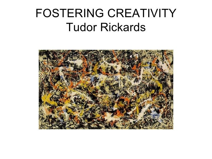 FOSTERING CREATIVITY Tudor Rickards