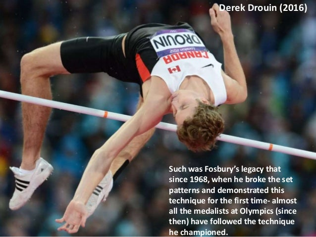 Derek Drouin (2016) Fosbury's Innovative technique was an Inflection point in the history of Long Jump. It raised the bar ...