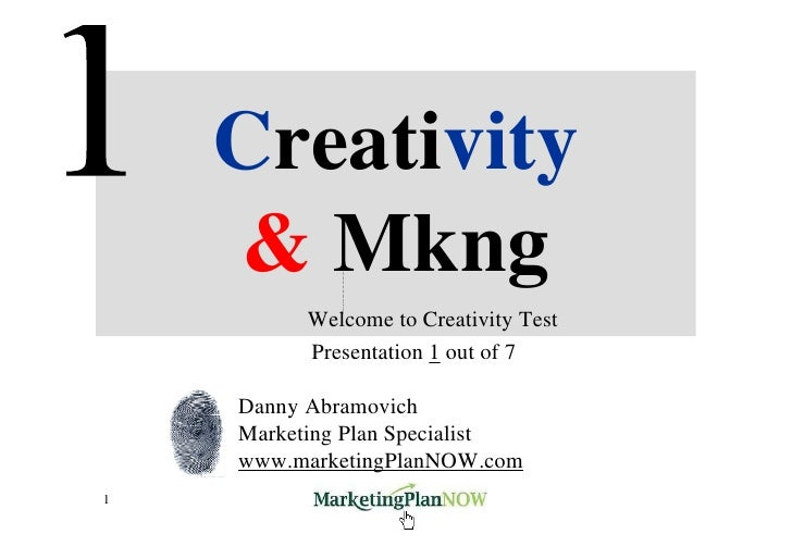 Creativity     & Mkng           Welcome to Creativity Test           Presentation 1 out of 7      Danny Abramovich     Mar...