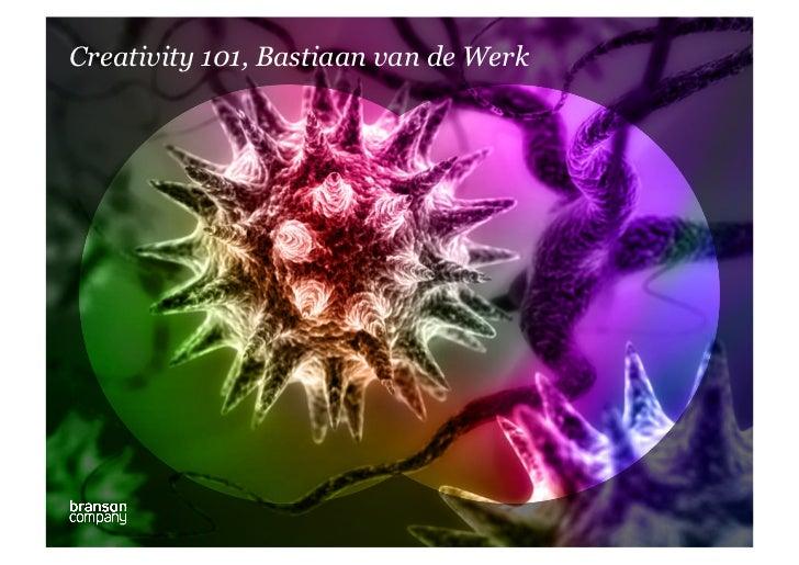 Creativity 101, Bastiaan van de Werk