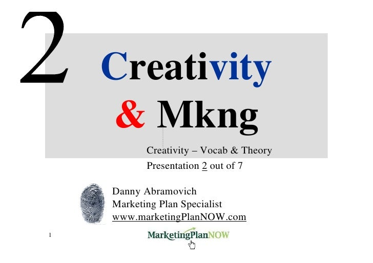 Creativity     & Mkng           Creativity – Vocab & Theory           Presentation 2 out of 7      Danny Abramovich     Ma...