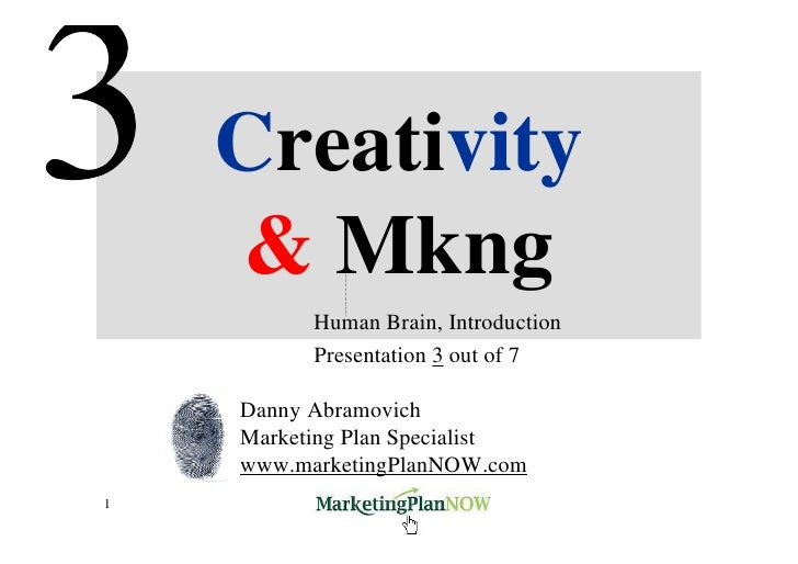 Creativity     & Mkng           Human Brain, Introduction           Presentation 3 out of 7      Danny Abramovich     Mark...