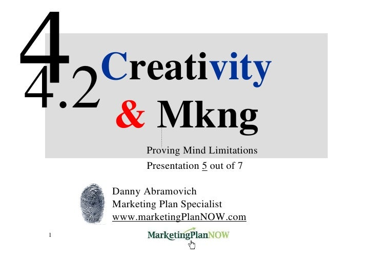 Creativity 4.2 & Mkng            Proving Mind Limitations            Presentation 5 out of 7       Danny Abramovich      M...