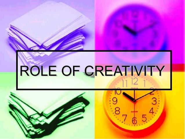 ROLE OF CREATIVITY