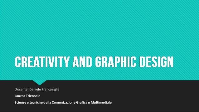 Docente: Daniele Francaviglia Laurea Triennale Scienze e tecniche della Comunicazione Grafica e Multimediale