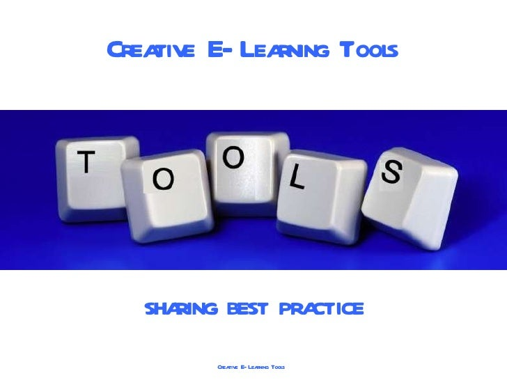 Creative E-Learning Tools SHARING BEST PRACTICE