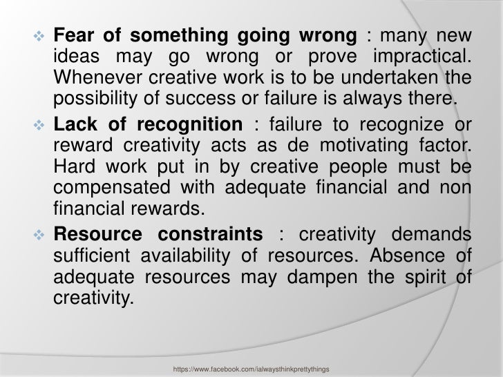  Fear of something going wrong : many new  ideas may go wrong or prove impractical.  Whenever creative work is to be unde...