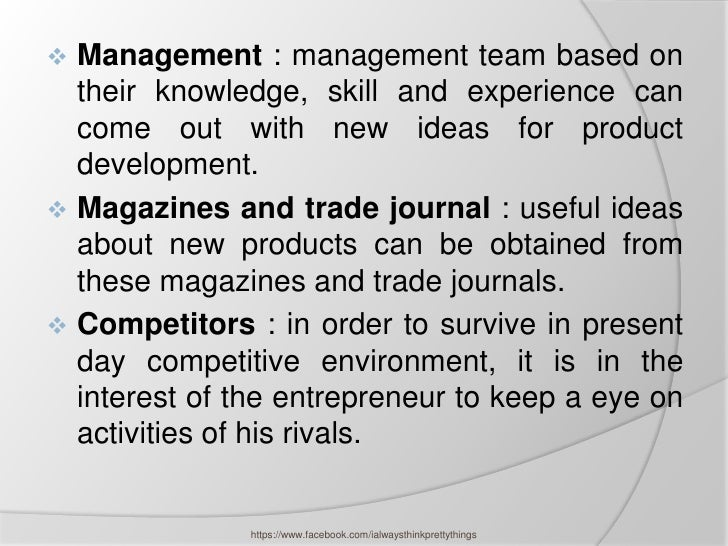  Management : management team based on  their knowledge, skill and experience can  come out with new ideas for product  d...