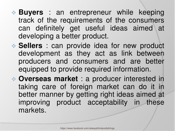  Buyers : an entrepreneur while keeping  track of the requirements of the consumers  can definitely get useful ideas aime...
