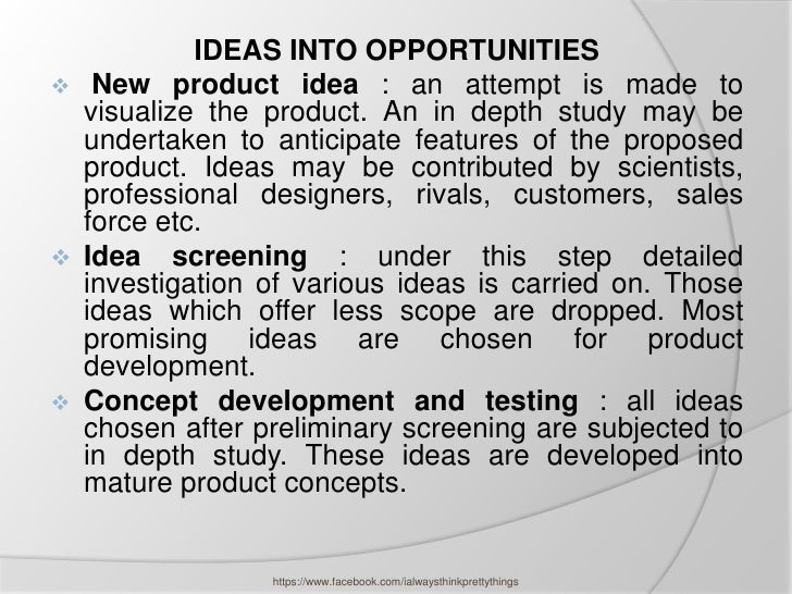 IDEAS INTO OPPORTUNITIES    New product idea : an attempt is made to    visualize the product. An in depth study may be  ...