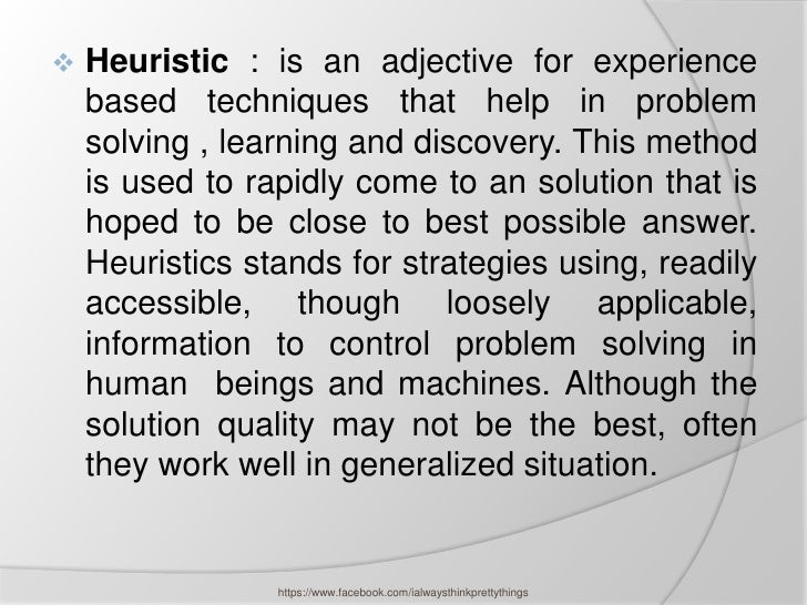    Heuristic : is an adjective for experience    based techniques that help in problem    solving , learning and discover...