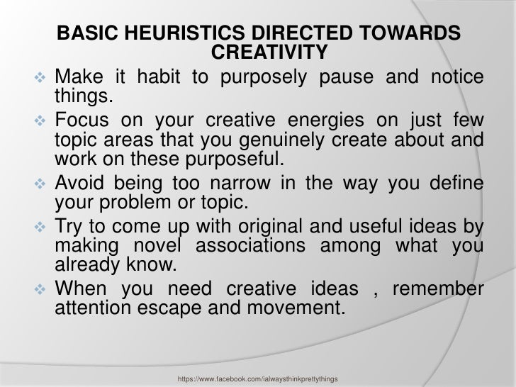 BASIC HEURISTICS DIRECTED TOWARDS                      CREATIVITY   Make it habit to purposely pause and notice    things...