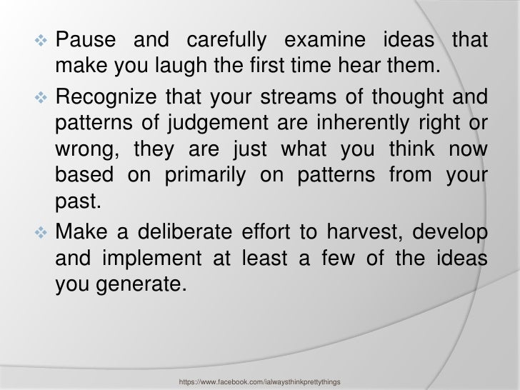  Pause and carefully examine ideas that  make you laugh the first time hear them. Recognize that your streams of thought...