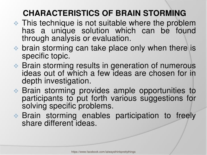 CHARACTERISTICS OF BRAIN STORMING   This technique is not suitable where the problem    has a unique solution which can b...