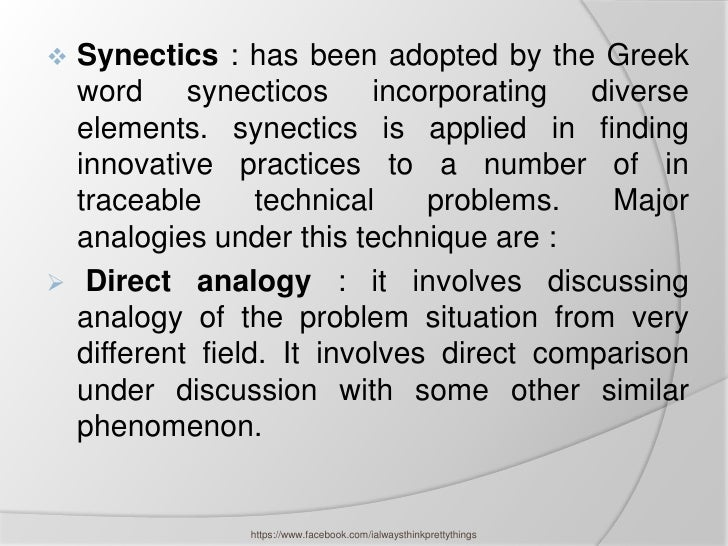  Synectics : has been adopted by the Greek  word synecticos incorporating diverse  elements. synectics is applied in find...