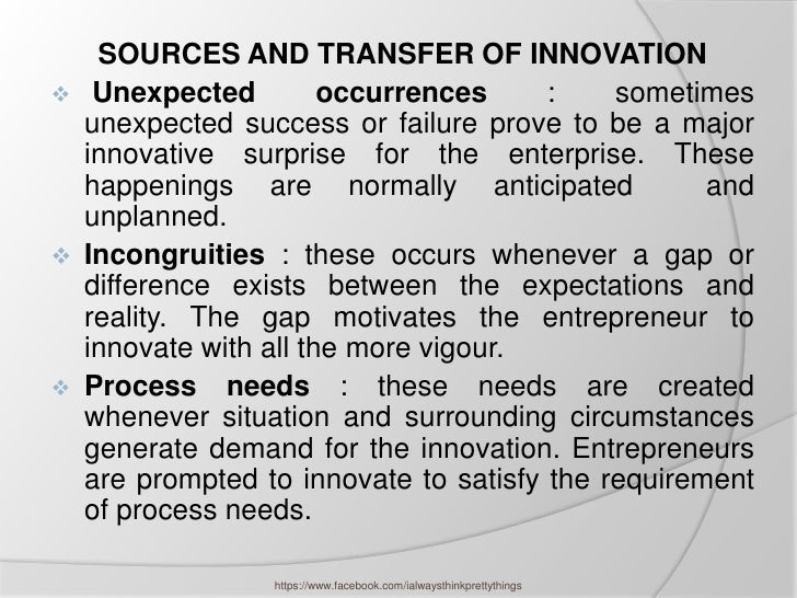SOURCES AND TRANSFER OF INNOVATION    Unexpected         occurrences     :    sometimes    unexpected success or failure ...