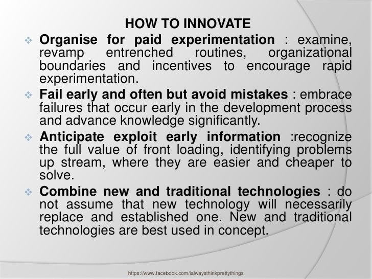 HOW TO INNOVATE   Organise for paid experimentation : examine,    revamp      entrenched      routines,   organizational ...