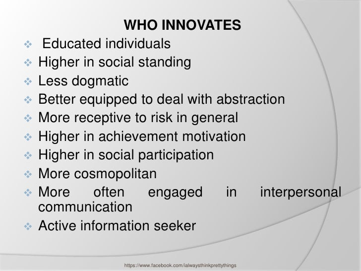 WHO INNOVATES    Educated individuals   Higher in social standing   Less dogmatic   Better equipped to deal with abstr...