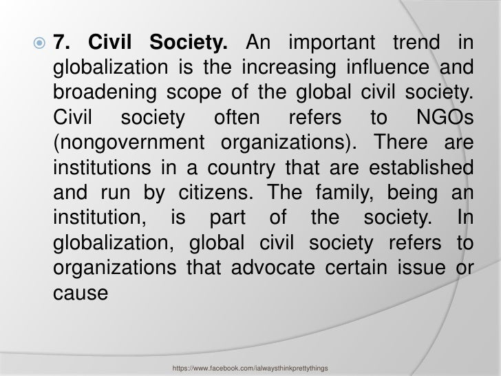    7. Civil Society. An important trend in    globalization is the increasing influence and    broadening scope of the gl...