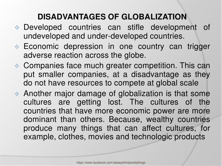 DISADVANTAGES OF GLOBALIZATION   Developed countries can stifle development of    undeveloped and under-developed countri...