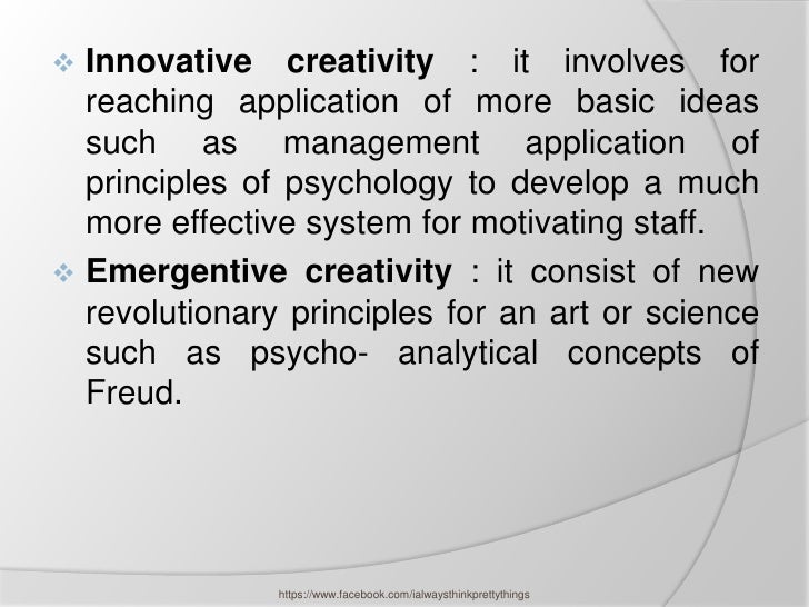  Innovative creativity : it involves for  reaching application of more basic ideas  such as management application of  pr...