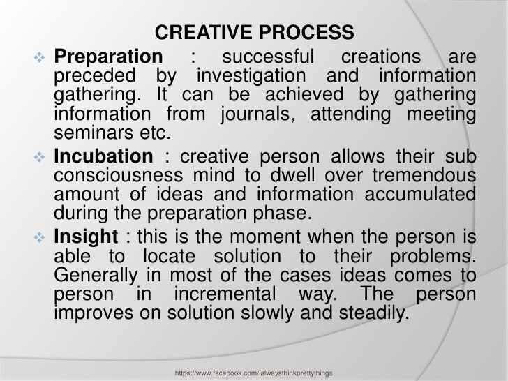 CREATIVE PROCESS Preparation      : successful creations are  preceded by investigation and information  gathering. It ca...