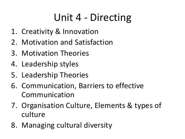 Unit 4 - Directing 1. Creativity & Innovation 2. Motivation and Satisfaction 3. Motivation Theories 4. Leadership styles 5...