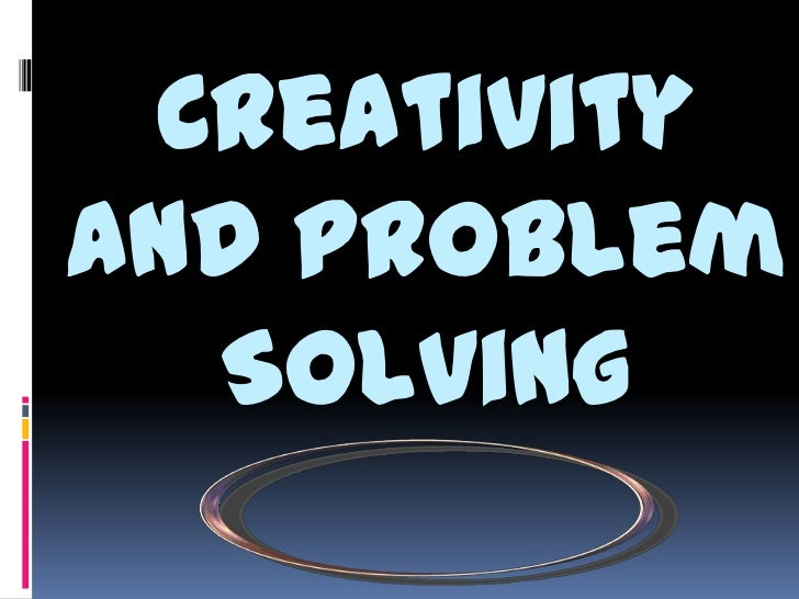 Creativityand Problem  Solving
