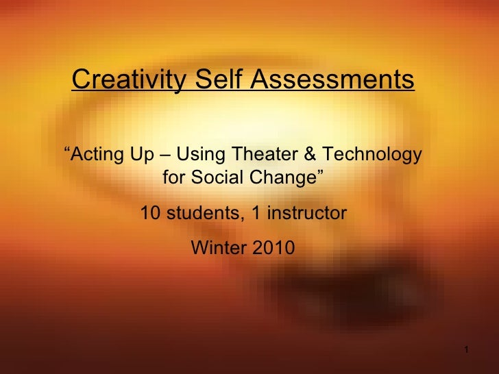 """Creativity Self Assessments """" Acting Up – Using Theater & Technology for Social Change"""" 10 students, 1 instructor Winter 2..."""