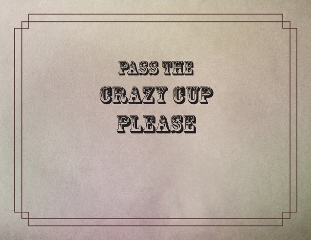 Pass theCrazy Cup Please