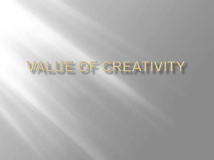 Does creativity have value?