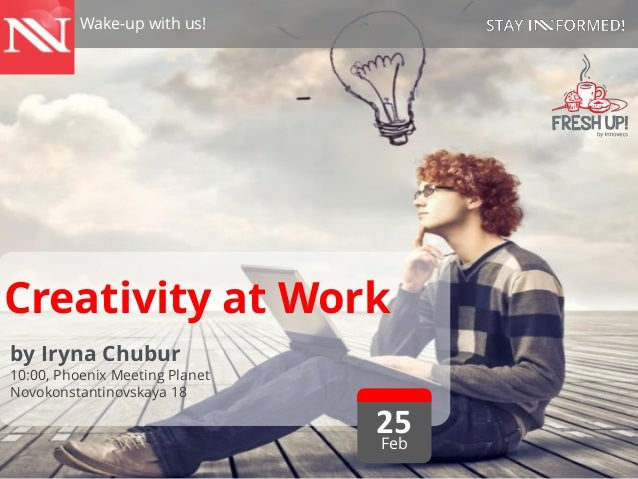 Wake-up with us!  Creativity at Work by Iryna Chubur  10:00, Phoenix Meeting Planet Novokonstantinovskaya 18  25 Feb