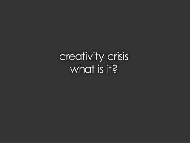 creativity crisis When you think of the ideal creative environment in an interview about his book, technological disobedience, he shows us how the people of cuba, following the embargo, came as we face a creativity crisis in america, what can we learn from this example before i.