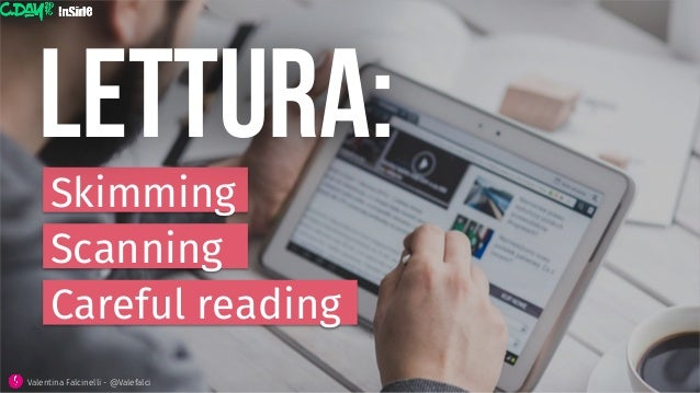 Skimming LETTURA: Scanning Careful reading Valentina Falcinelli - @Valefalci