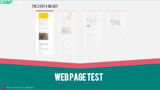 Webpagetest Valentina Falcinelli - @Valefalci  The2hot4meguy