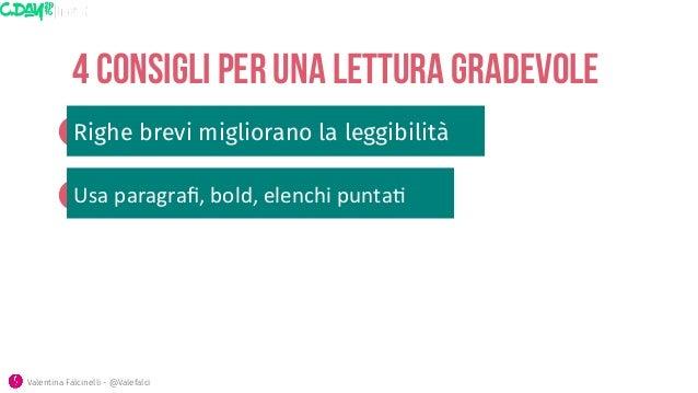 4 consigli per una lettura gradevole Righe brevi migliorano la leggibilità Valentina Falcinelli - @Valefalci Usa  paragr...