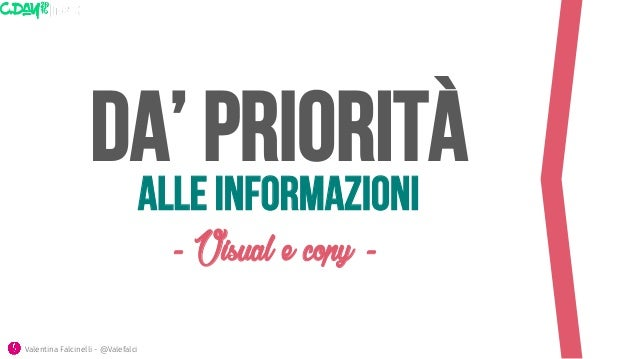 Da' priorità - Visual e copy - Alle informazioni Valentina Falcinelli - @Valefalci