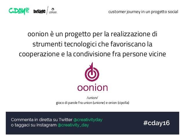 customer journey in un progetto social oonion è un progetto per la realizzazione di strumenti tecnologici che favoriscano ...