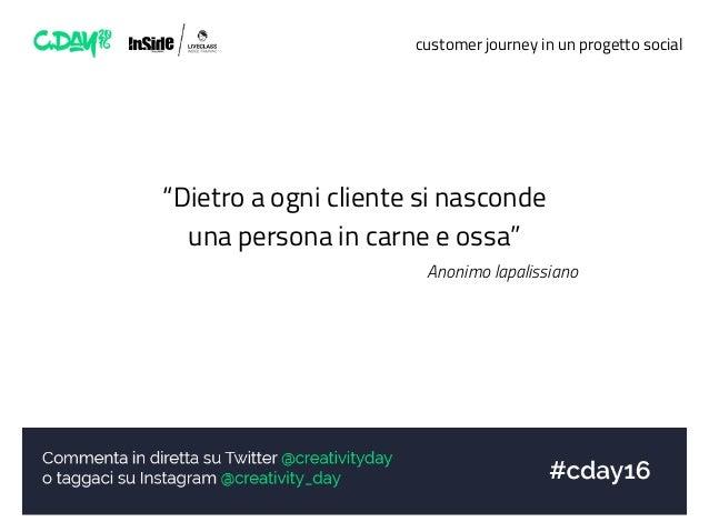 """customer journey in un progetto social """"Dietro a ogni cliente si nasconde una persona in carne e ossa"""" Anonimo lapalissiano"""