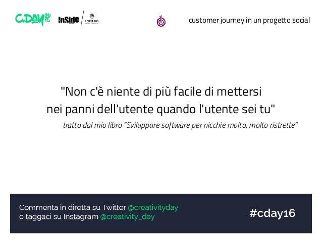 """customer journey in un progetto social """"Non c'è niente di più facile di mettersi nei panni dell'utente quando l'utente sei..."""