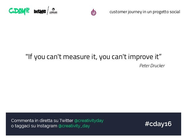"""customer journey in un progetto social """"If you can't measure it, you can't improve it"""" Peter Drucker"""