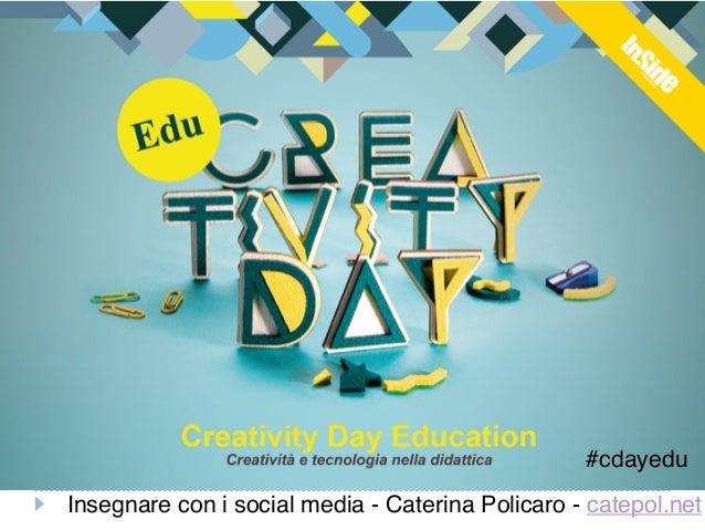 #cdayedu  Insegnare con i social media - Caterina Policaro - catepol.net