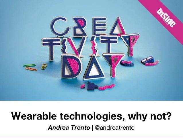 Wearable technologies, why not? Andrea Trento   @andreatrento