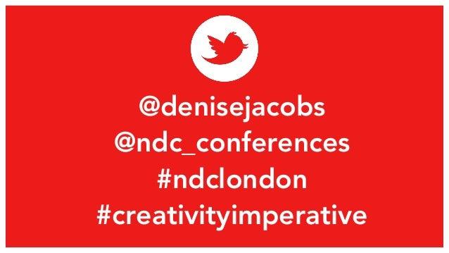 @denisejacobs  @ndc_conferences  #ndclondon  #creativityimperative