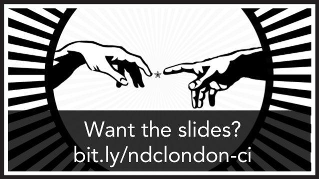 Want the slides?  bit.ly/ndclondon-ci