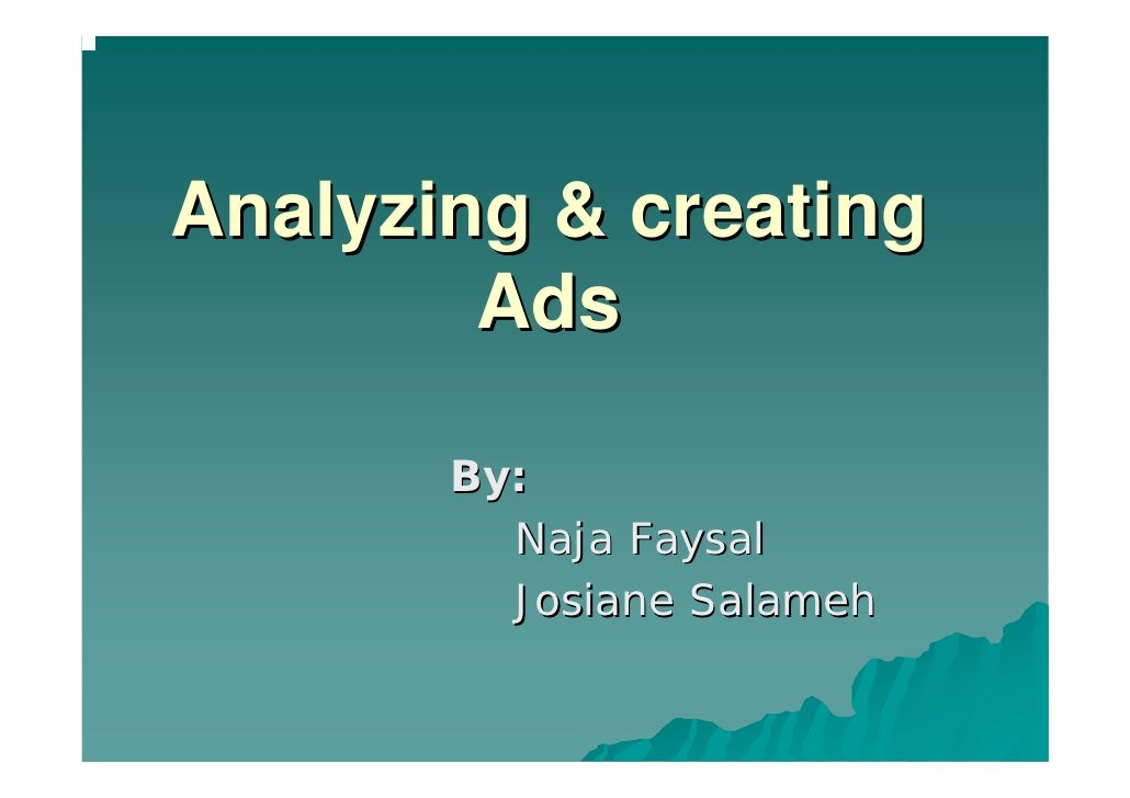 Analyzing & creating         Ads         By:          Naja Faysal          Josiane Salameh
