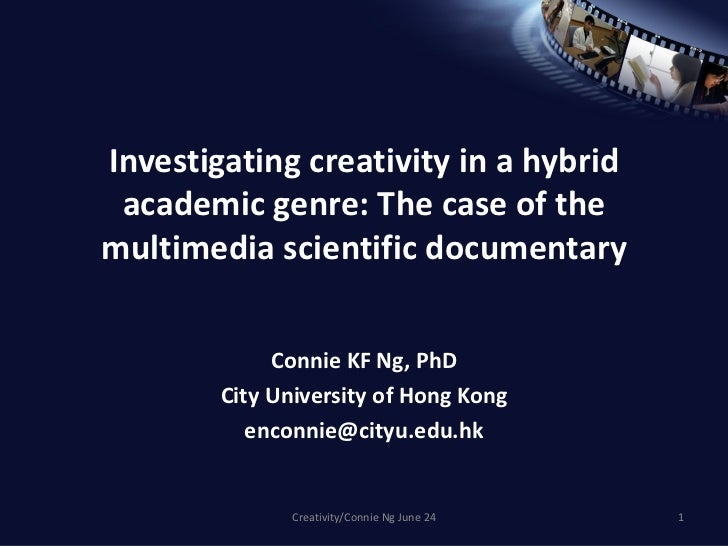 Investigating creativity in a hybrid academic genre: The case of the multimedia scientific documentary Connie KF Ng, PhD C...