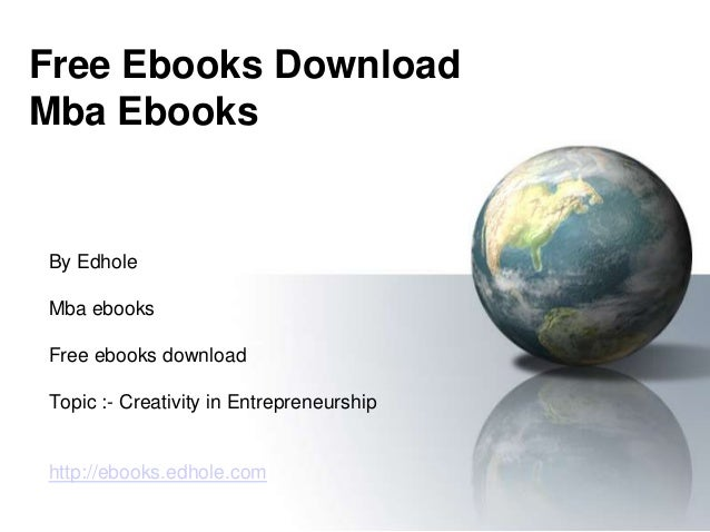 Free Ebooks Download Mba Ebooks By Edhole Mba ebooks Free ebooks download Topic :- Creativity in Entrepreneurship http://e...