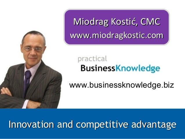 www.businessknowledge.biz Miodrag Kostić, CMCMiodrag Kostić, CMC www.miodragkostic.comwww.miodragkostic.com Innovation and...